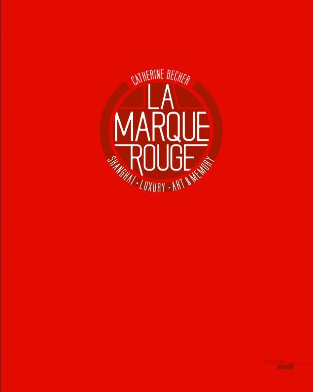 La Marque rouge – Shanghai, Luxury, Art & Memory